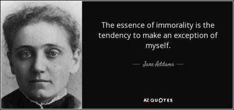 quote-the-essence-of-immorality-is-the-tendency-to-make-an-exception-of-myself-jane-addams-0-21-56